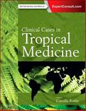 Clinical Cases in Tropical Medicine : Expert Consult - Online and Print, Rothe, Camilla, 0702058246