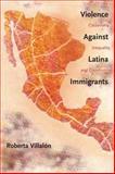 Violence Against Latina Immigrants : Citizenship, Inequality, and Community, Villalon, Roberta, 0814788246