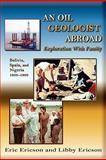 An Oil Geologist Abroad, Libby Ericson, 0865348243