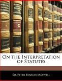 On the Interpretation of Statutes, Peter Benson Maxwell, 1145278248