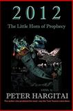 2012 : The Little Horn of Prophecy, Hargitai, Peter, 1450268242