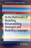 On the Mathematics of Modelling, Metamodelling, Ontologies and Modelling Languages, Henderson-Sellers, Brian, 3642298249