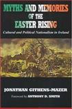 Myths and Memories of the Easter Rising : Cultural and Political Nationalism in Ireland, Githens-Mazer, Jonathan, 071652824X