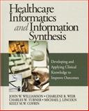 Healthcare Informatics and Information Synthesis : Developing and Applying Clinical Knowledge to Improve Outcomes, Williamson, John W. and Weir, Charlene R., 0761908242