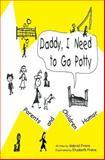 Daddy I Need to Go Potty, Gabriel Fraire, 1434898245
