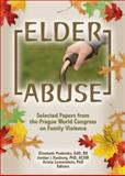 Elder Abuse : Selected Papers from the Prague World Congress on Family Violence, Podnieks, Elizabeth and Kosberg, Jordan I., 0789028247