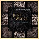 June Wayne, a Catalogue Raisonne, 1936-2006 : The Art of Everything, Danto, Arthur C., 0813538246
