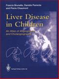 Liver Disease in Children : An Atlas of Angiography and Cholangiography, Brunelle, Francis and Pariente, Daniele, 1447138244