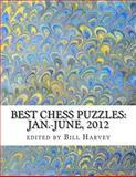 Best Chess Puzzles: Jan. -June 2012, William Harvey, 1480018244