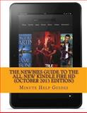 The Newbies Guide to the All-New Kindle Fire HD (October 2013 Edition), Minute Help Minute Help Guides, 1492998249