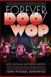 Forever Doo-Wop : Race, Nostalgia, and Vocal Harmony, Runowicz, John Michael, 1558498249
