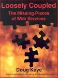 Loosely Coupled : The Missing Pieces of Web Services, Kaye, Doug, 1881378241