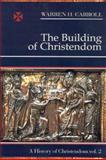 The Building of Christendom, Warren H. Carroll, 0931888247
