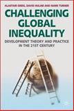 Challenging Global Inequality : Development Theory and Practice in the 21st Century, Greig, Alastair and Hulme, David, 1403948240