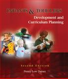 Infants and Toddlers : Development and Curriculum Planning, Deiner, Penny, 1428318240