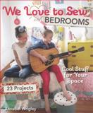 We Love to Sew--Bedrooms, Annabel Wrigley, 1607058243