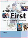 Athlete First : A History of the Paralympic Movement, Bailey, Steve, 0470058242