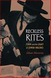 Reckless Rites : Purim and the Legacy of Jewish Violence, Horowitz, Elliott, 0691138249