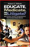 Educate, Medicate, or Litigate? : What Teachers, Parents, and Administrators Must Do about Student Behavior, DiGiulio, Robert C., 0761978240