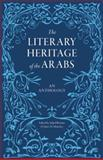 The Literary Heritage of the Arabs, , 0863568246