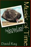 Music of Time : Selected and New Poems, Ray, David, 0978578244