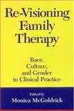 Re-Visioning Family Therapy : Race, Culture, and Gender in Clinical Practice, , 1572308249