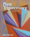 Plane Trigonometry, Rice, Bernard J. and Strange, Jerry D., 0534948243