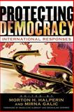 Protecting Democracy : International Responses, Galic, Mirna and Halperin, Morton, 0739108247