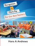 Recognition vs Merit Pay for Our Best Teachers, Andrews, Hans A., 0992318246