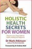 Holistic Health Secrets for Women, Mark Atkinson, 0749928247