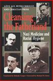 Cleansing the Fatherland : Nazi Medicine and Racial Hygiene, Aly, Götz and Chroust, Peter, 0801848245