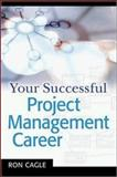 Your Successful Project Management Career, Ronald B. Cagle, 0814408249