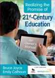 Realizing the Promise of 21st-Century Education : An Owner's Manual, Joyce, Bruce and Calhoun, Emily, 1412988241