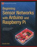 Beginning Sensor Networks with Arduino and Raspberry Pi, Charles Bell, 1430258241