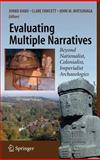 Evaluating Multiple Narratives : Beyond Nationalist, Colonialist, Imperialist Archaeologies, , 0387718249