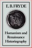 Humanism and Renaissance Historiography, Fryde, E. B., 0907628249