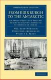 From Edinburgh to the Antarctic : An Artist's Notes and Sketches during the Dundee Antarctic Expedition Of 1892-93, Burn Murdoch, William Gordon, 1108048242