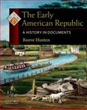 The Early American Republic : A History in Documents, Huston, Reeve, 0195338243