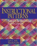 Instructional Patterns : Strategies for Maximizing Student Learning, Holt, Larry C. and Kysilka, Marcella, 0761928243