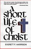 A Short Life of Christ, Harrison, Everett F., 0802818242