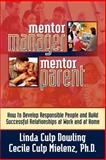 Mentor Manager, Mentor Parent : How to Develop Responsible People and Build Successful Relationships at Work and at Home, Dowling, Linda Culp and Mielenz, Cecile Culp, 0972278249