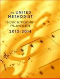 The United Methodist Music and Worship Planner 2013-2014, David L. Bone and Mary J. Scifres, 1426758243