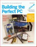 Building the Perfect PC, Thompson, Barbara Fritchman and Thompson, Robert Bruce, 1449388248