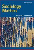 Sociology Matters, Schaefer, Richard T., 0073528250