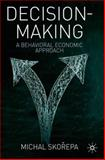 Decision Making : A Behavioral Economic Approach, Skorepa, Michal, 023024825X
