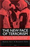 The New Face of Terrorism : Threats from Weapons of Mass Destruction, Gurr, Nadine and Cole, Benjamin, 1860648258