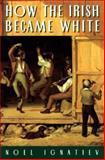 How the Irish Became White, Noel Ignatiev, 0415918251