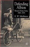 Defending Albion : Britain's Home Army 1908-1919, Mitchinson, K. W., 1403938253