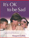 It's Ok to Be Sad : Activities to Help Children Aged 4-9 to Manage Loss, Grief or Bereavement, Collins, Margaret, 1412918251