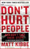 Don't Hurt People and Don't Take Their Stuff, Matt Kibbe, 0062308254